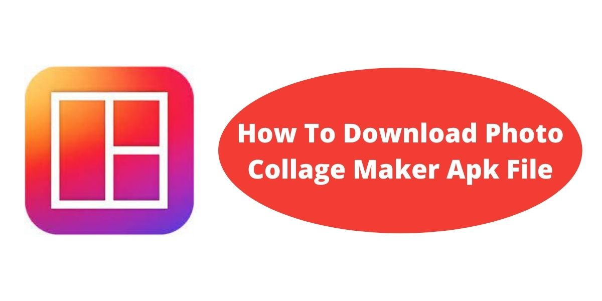 How To Download Photo Collage Maker Apk File